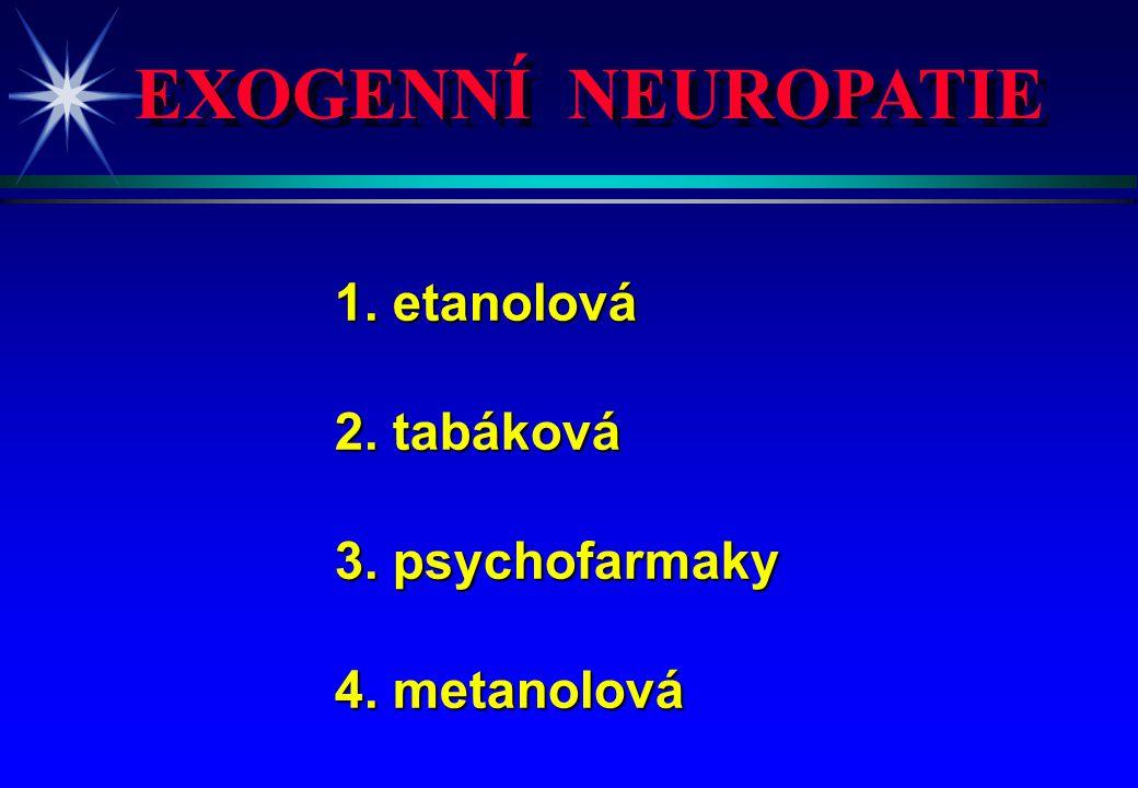 EXOGENNÍ NEUROPATIE 1. etanolová 2. tabáková 3. psychofarmaky