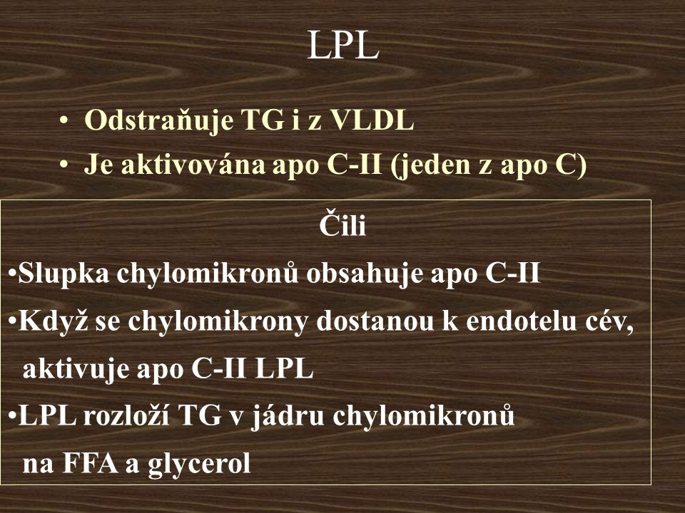 LPL Odstraňuje TG i z VLDL Je aktivována apo C-II (jeden z apo C) Čili