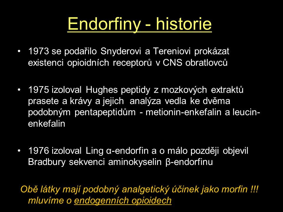 Endorfiny - historie 1973 se podařilo Snyderovi a Tereniovi prokázat existenci opioidních receptorů v CNS obratlovců.