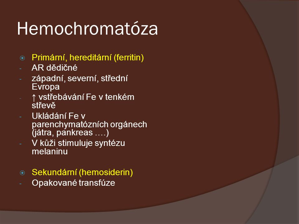 Hemochromatóza Primární, hereditární (ferritin) AR dědičné