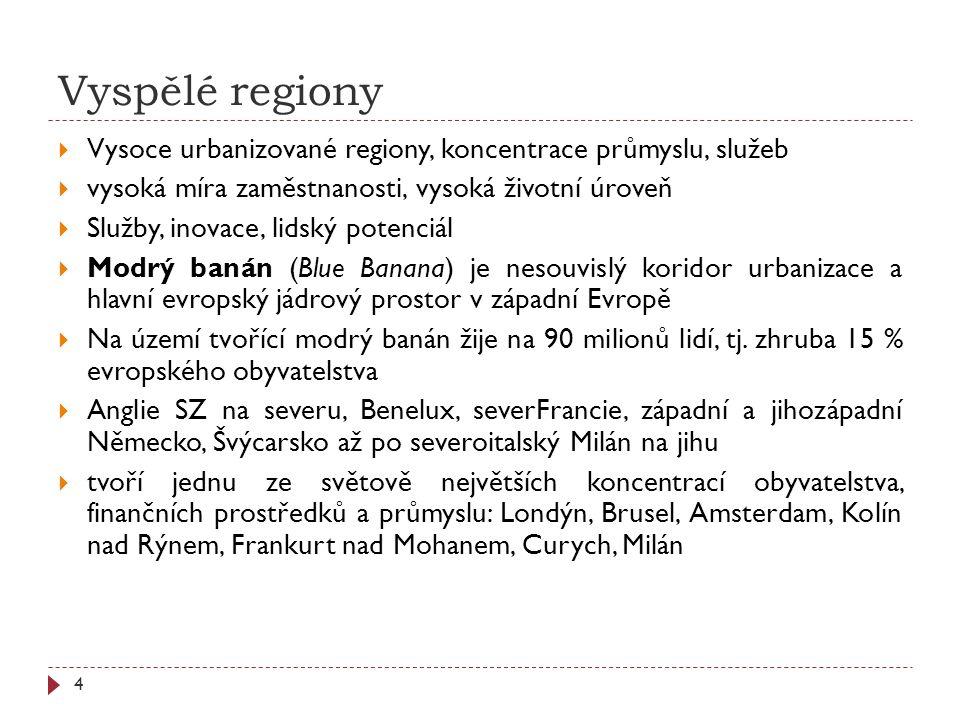 Vyspělé regiony Vysoce urbanizované regiony, koncentrace průmyslu, služeb. vysoká míra zaměstnanosti, vysoká životní úroveň.