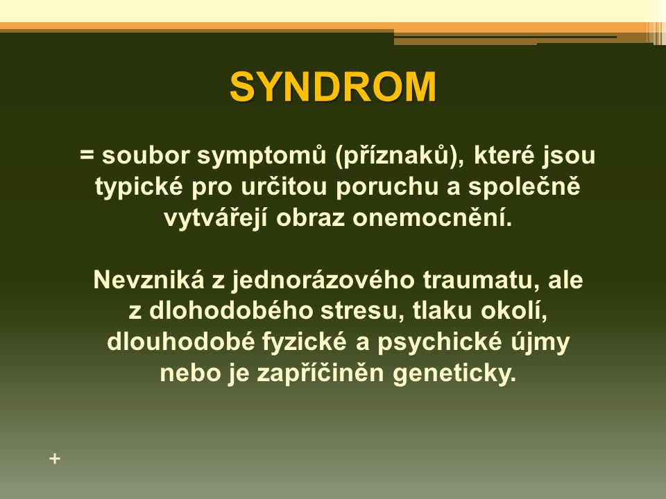 dlouhodobé fyzické a psychické újmy nebo je zapříčiněn geneticky.
