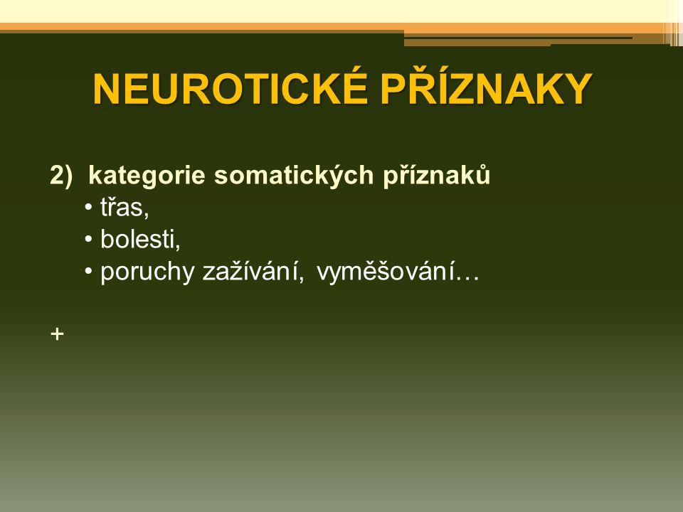 NEUROTICKÉ PŘÍZNAKY kategorie somatických příznaků třas, bolesti,