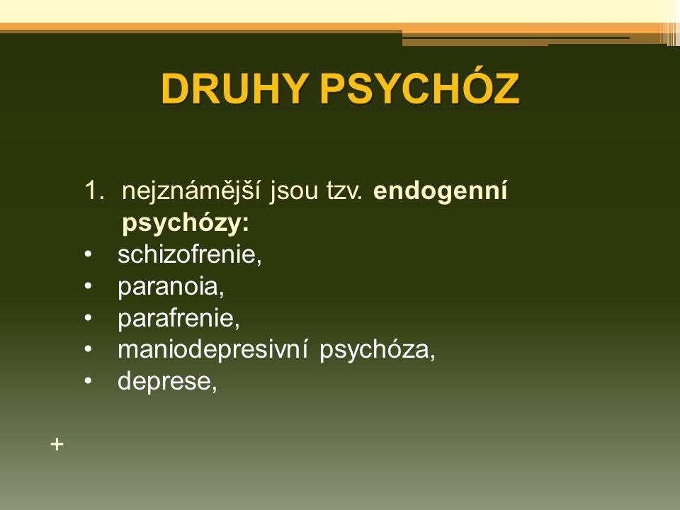 DRUHY PSYCHÓZ nejznámější jsou tzv. endogenní psychózy: schizofrenie,