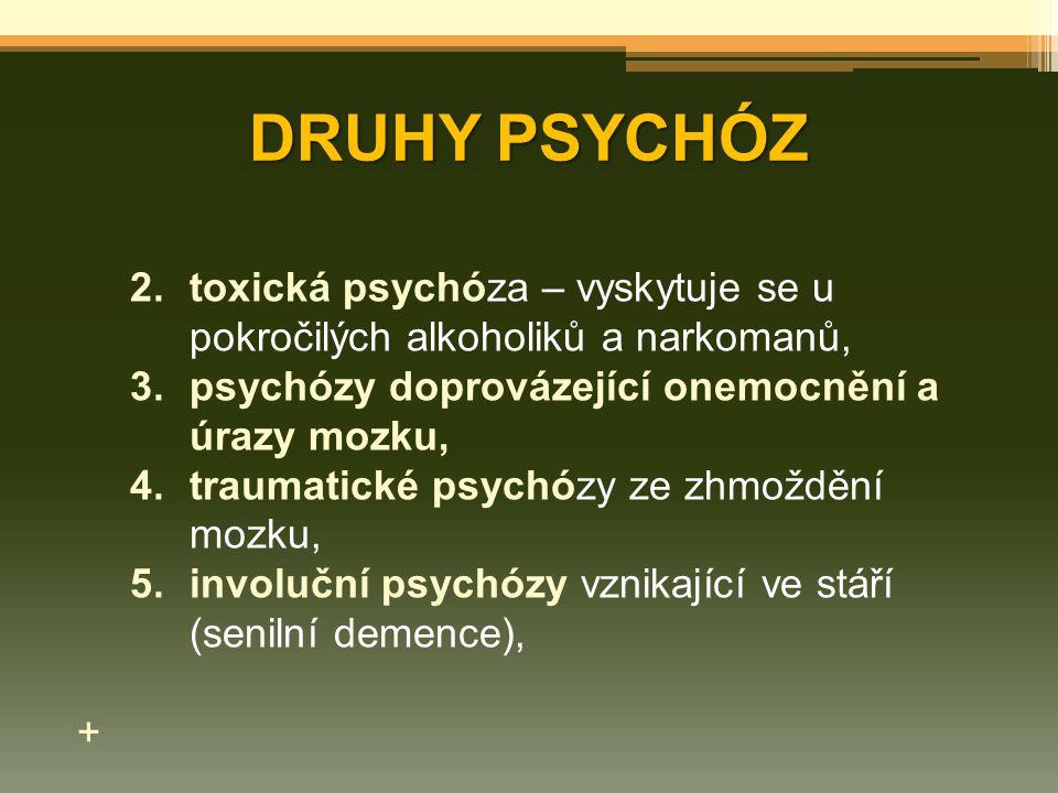 DRUHY PSYCHÓZ toxická psychóza – vyskytuje se u