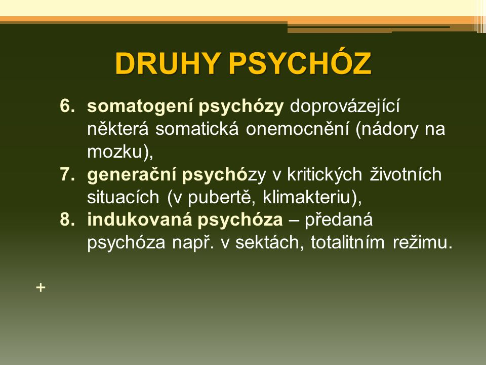 DRUHY PSYCHÓZ somatogení psychózy doprovázející některá somatická onemocnění (nádory na mozku),