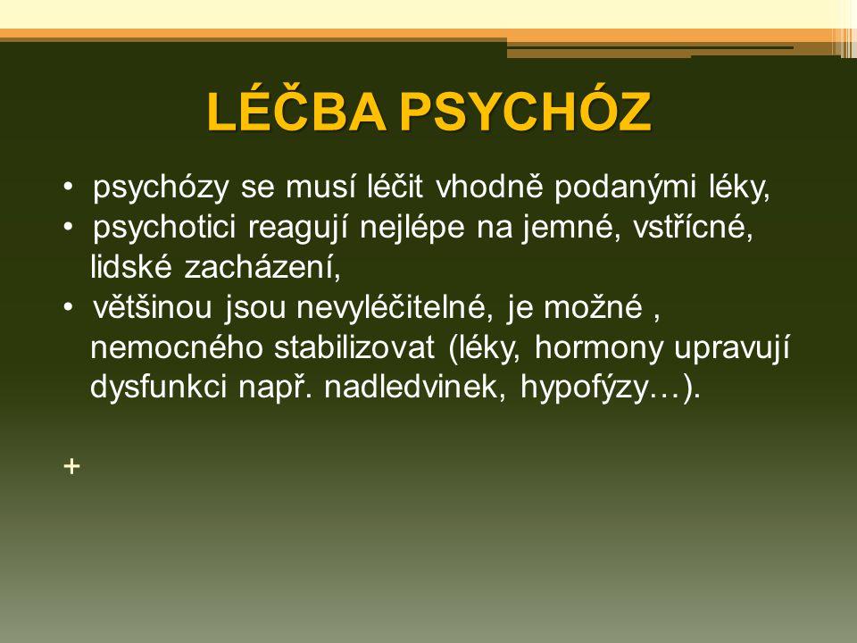 LÉČBA PSYCHÓZ psychózy se musí léčit vhodně podanými léky,