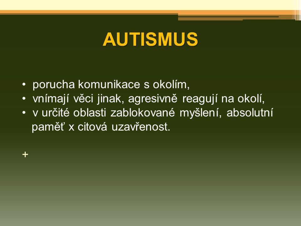 AUTISMUS porucha komunikace s okolím,