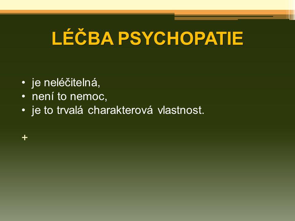 LÉČBA PSYCHOPATIE je neléčitelná, není to nemoc,