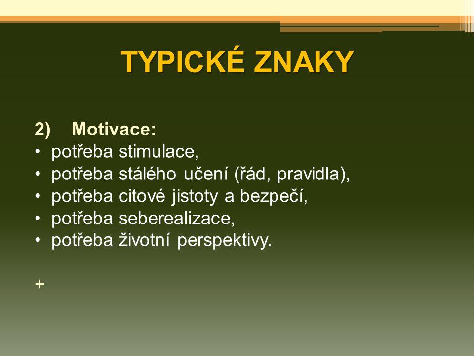 TYPICKÉ ZNAKY Motivace: potřeba stimulace,