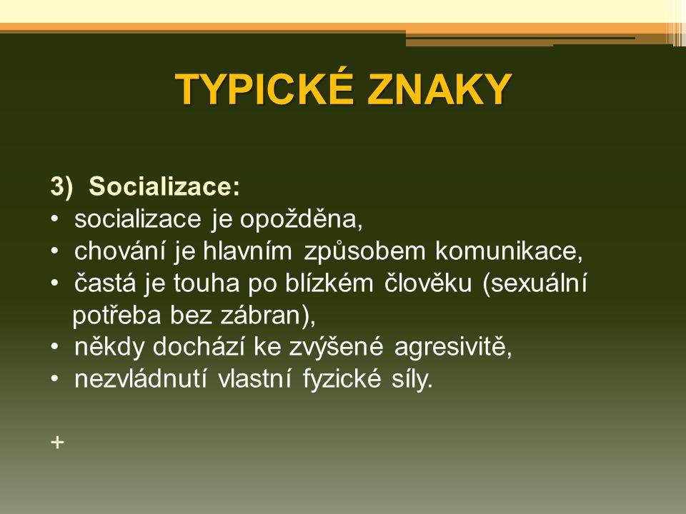 TYPICKÉ ZNAKY Socializace: socializace je opožděna,