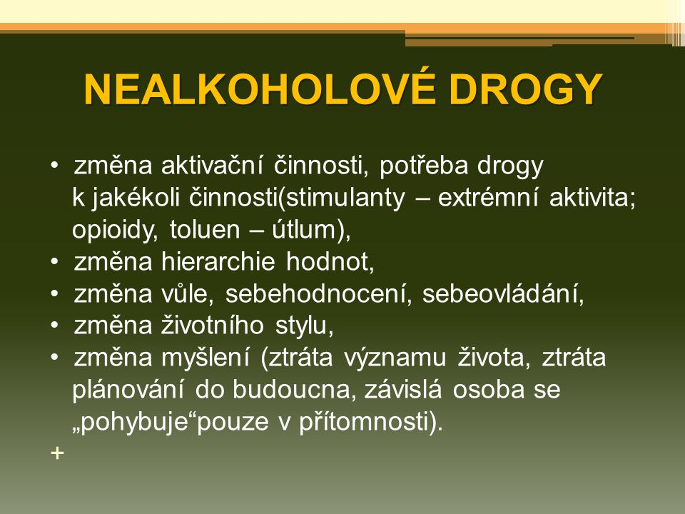 NEALKOHOLOVÉ DROGY změna aktivační činnosti, potřeba drogy