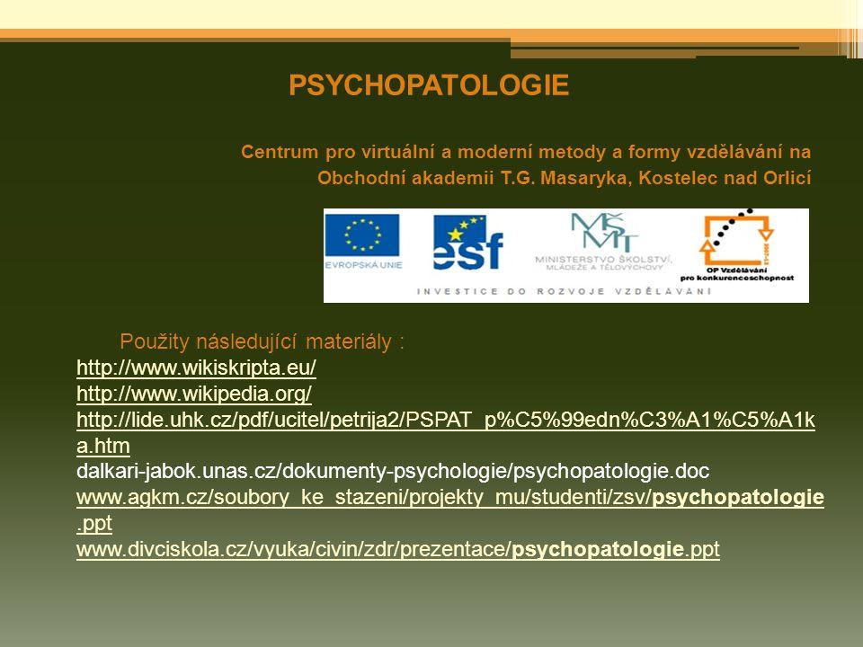 PSYCHOPATOLOGIE Použity následující materiály :