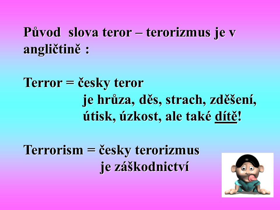 Původ slova teror – terorizmus je v angličtině :