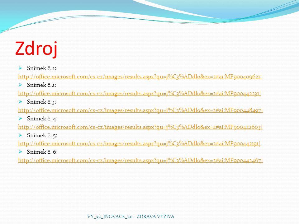 Zdroj Snímek č. 1: http://office.microsoft.com/cs-cz/images/results.aspx qu=j%C3%ADdlo&ex=2#ai:MP900409621|