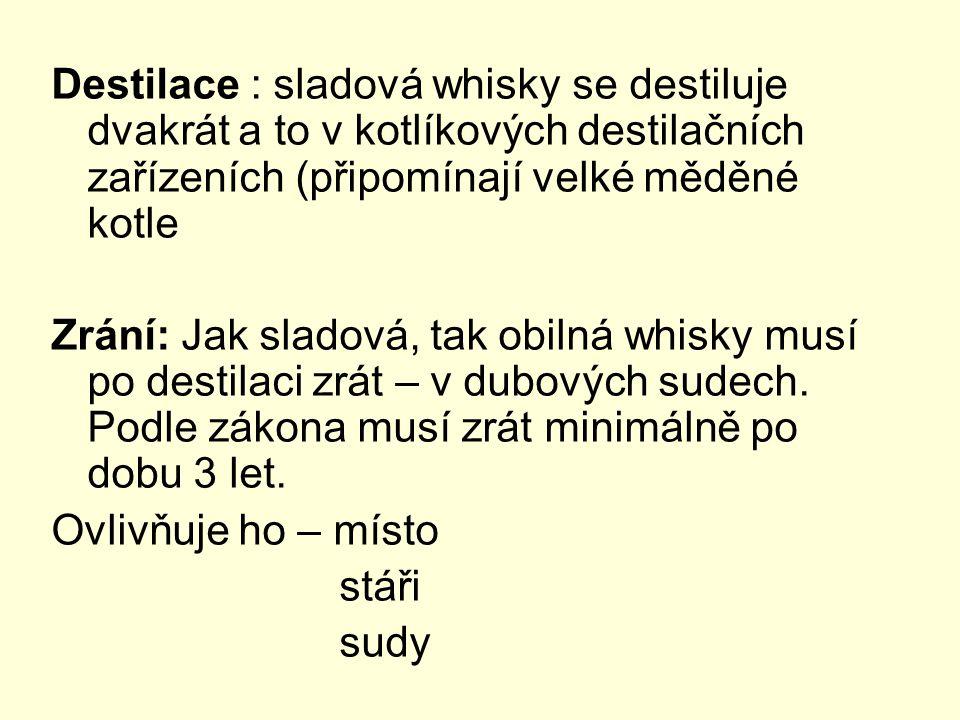 Destilace : sladová whisky se destiluje dvakrát a to v kotlíkových destilačních zařízeních (připomínají velké měděné kotle