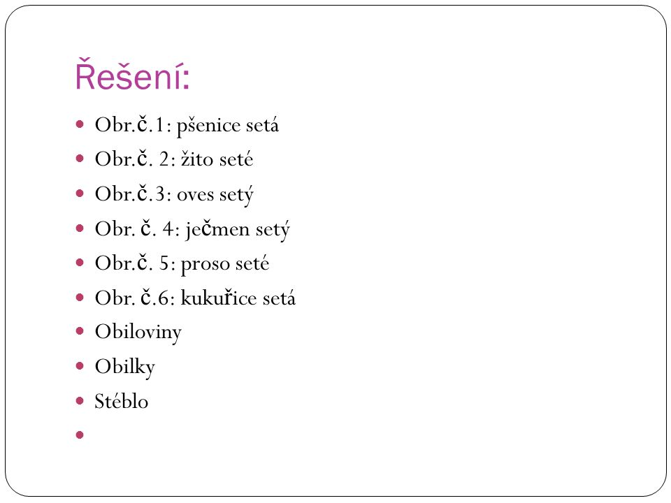 Řešení: Obr.č.1: pšenice setá Obr.č. 2: žito seté Obr.č.3: oves setý