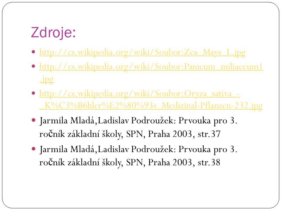 Zdroje: http://cs.wikipedia.org/wiki/Soubor:Zea_Mays_L.jpg. http://cs.wikipedia.org/wiki/Soubor:Panicum_miliaceum1 .jpg.