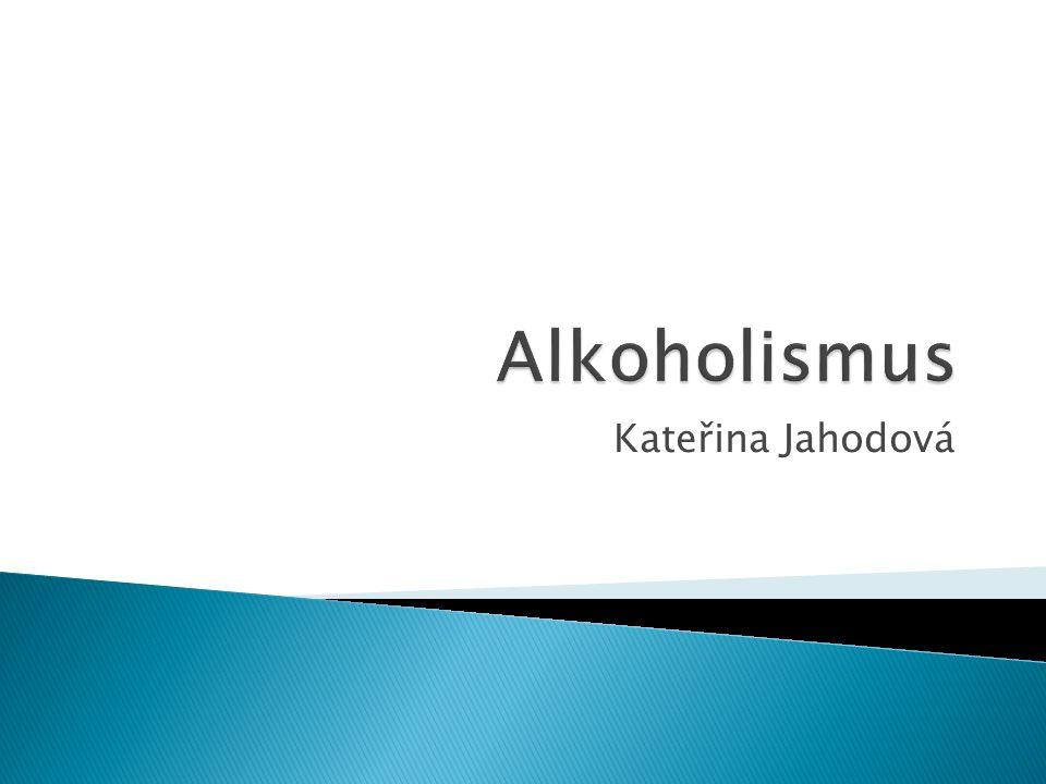 Alkoholismus Kateřina Jahodová