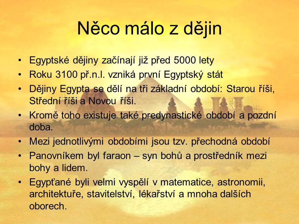 Něco málo z dějin Egyptské dějiny začínají již před 5000 lety