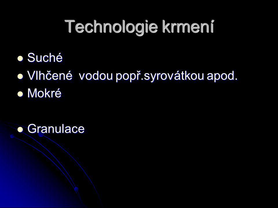 Technologie krmení Suché Vlhčené vodou popř.syrovátkou apod. Mokré