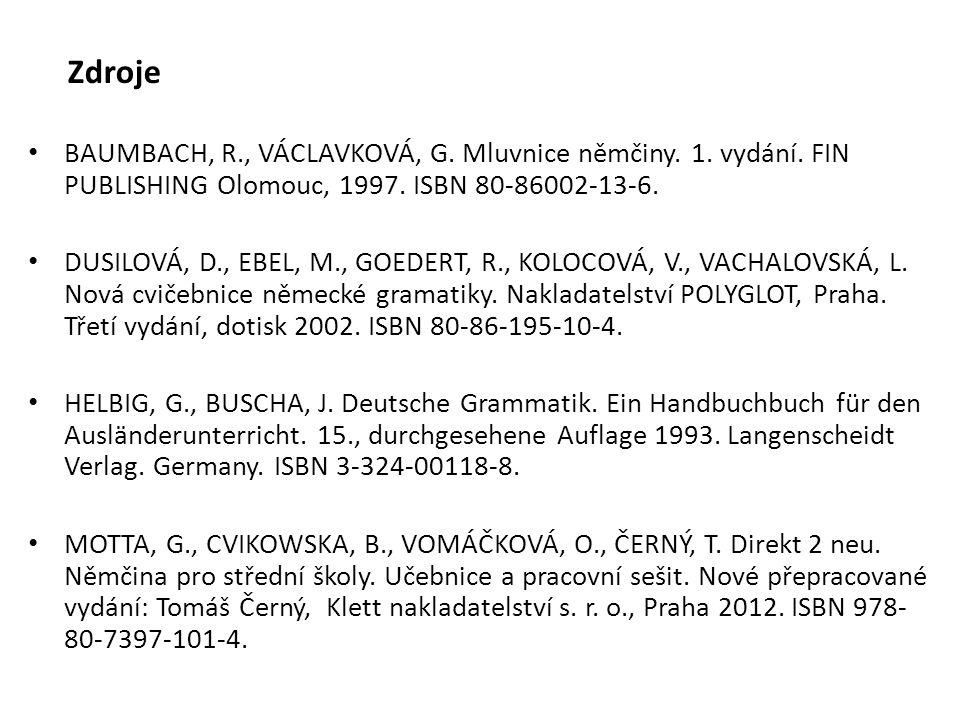 Zdroje BAUMBACH, R., VÁCLAVKOVÁ, G. Mluvnice němčiny. 1. vydání. FIN PUBLISHING Olomouc, 1997. ISBN 80-86002-13-6.