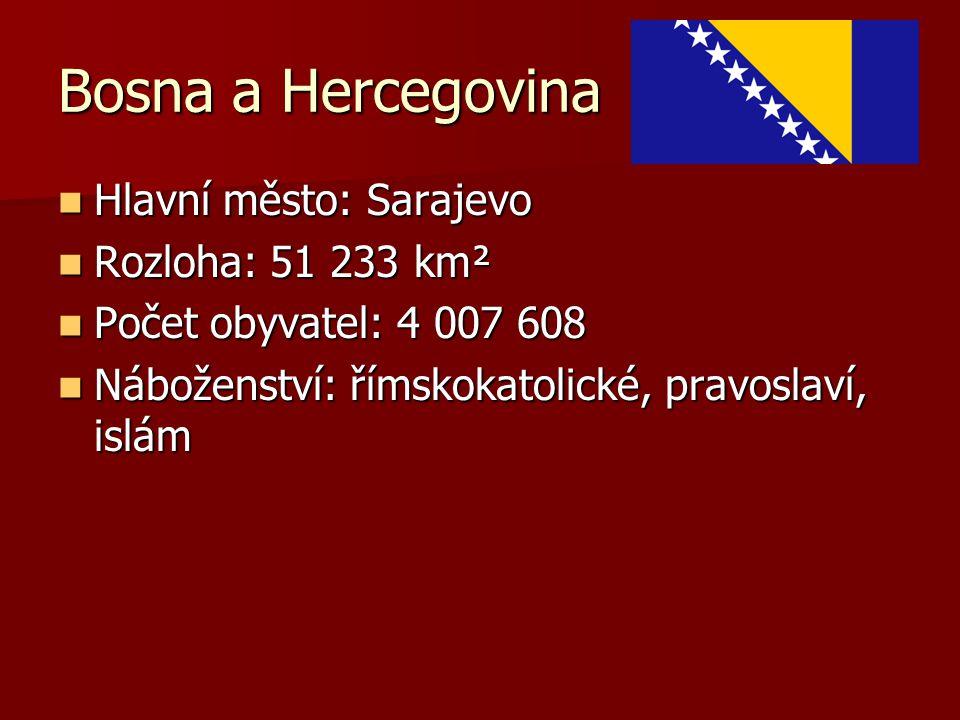 Bosna a Hercegovina Hlavní město: Sarajevo Rozloha: 51 233 km²