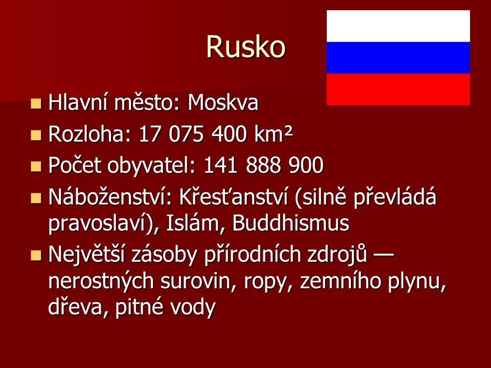 Rusko Hlavní město: Moskva Rozloha: 17 075 400 km²