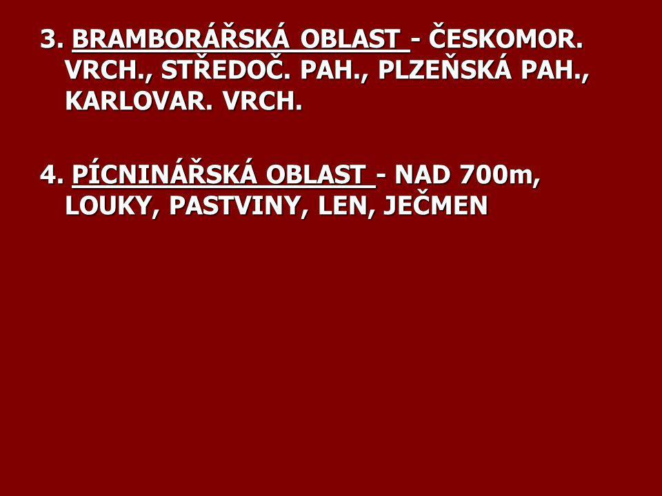 3. BRAMBORÁŘSKÁ OBLAST - ČESKOMOR. VRCH., STŘEDOČ. PAH., PLZEŇSKÁ PAH., KARLOVAR. VRCH.