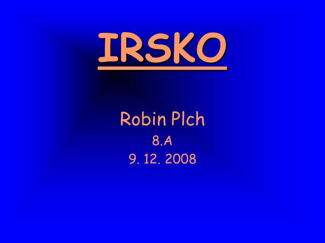 IRSKO Robin Plch 8.A 9. 12. 2008
