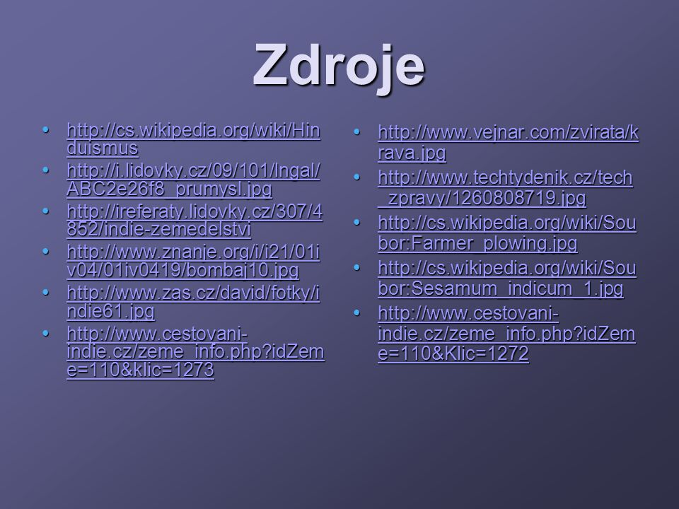 Zdroje http://cs.wikipedia.org/wiki/Hinduismus