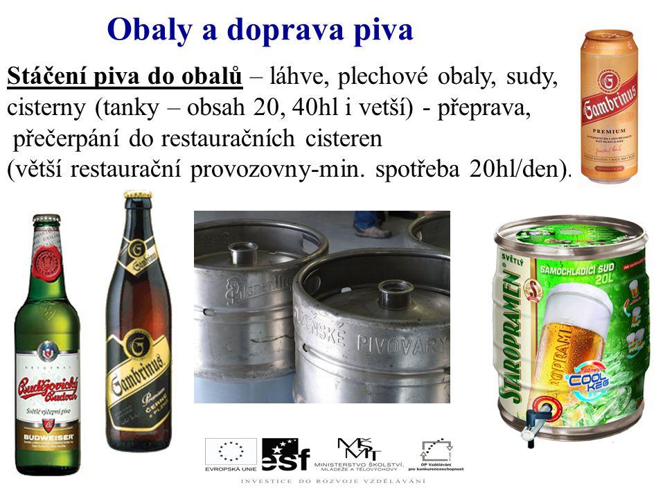 Obaly a doprava piva Stáčení piva do obalů – láhve, plechové obaly, sudy, cisterny (tanky – obsah 20, 40hl i vetší) - přeprava,