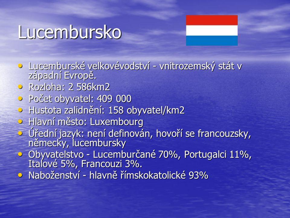 Lucembursko Lucemburské velkovévodství - vnitrozemský stát v západní Evropě. Rozloha: 2 586km2. Počet obyvatel: 409 000.
