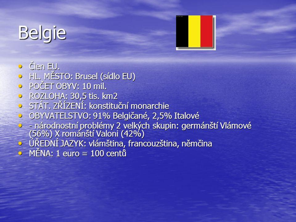 Belgie Člen EU. HL. MĚSTO: Brusel (sídlo EU) POČET OBYV: 10 mil.
