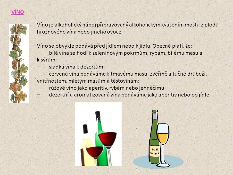 VÍNO Víno je alkoholický nápoj připravovaný alkoholickým kvašením moštu z plodů hroznového vína nebo jiného ovoce.