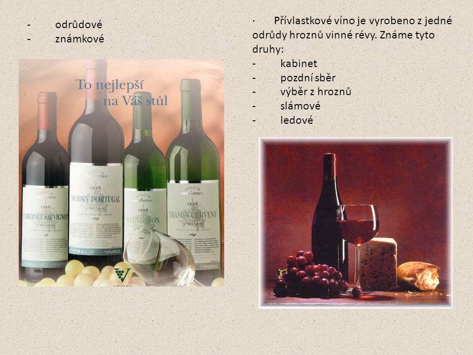 · Přívlastkové víno je vyrobeno z jedné odrůdy hroznů vinné révy