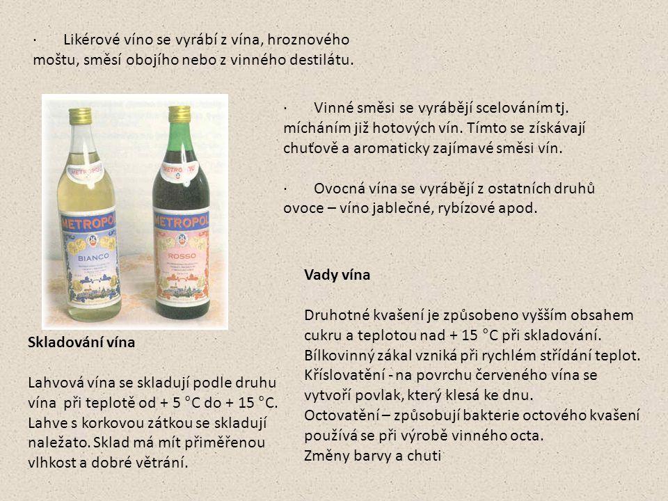 · Likérové víno se vyrábí z vína, hroznového moštu, směsí obojího nebo z vinného destilátu.