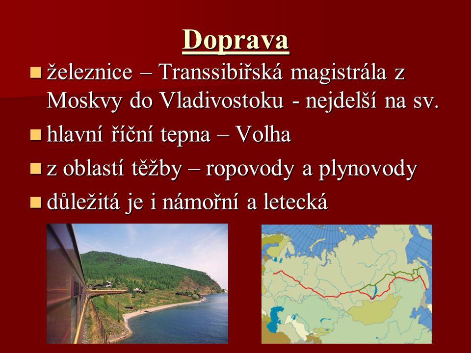 Doprava železnice – Transsibiřská magistrála z Moskvy do Vladivostoku - nejdelší na sv. hlavní říční tepna – Volha.