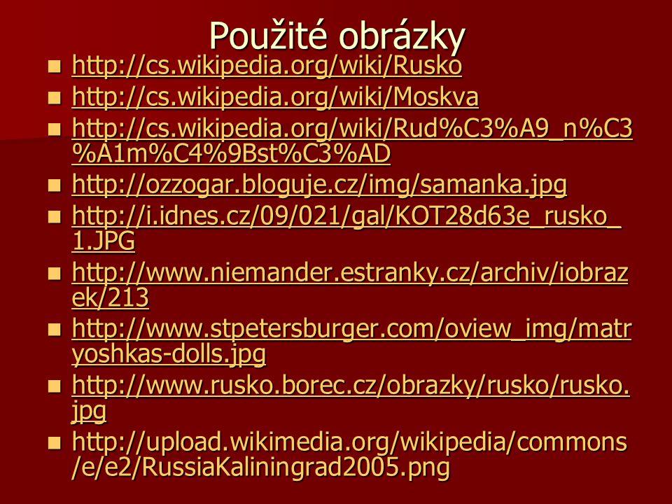 Použité obrázky http://cs.wikipedia.org/wiki/Rusko