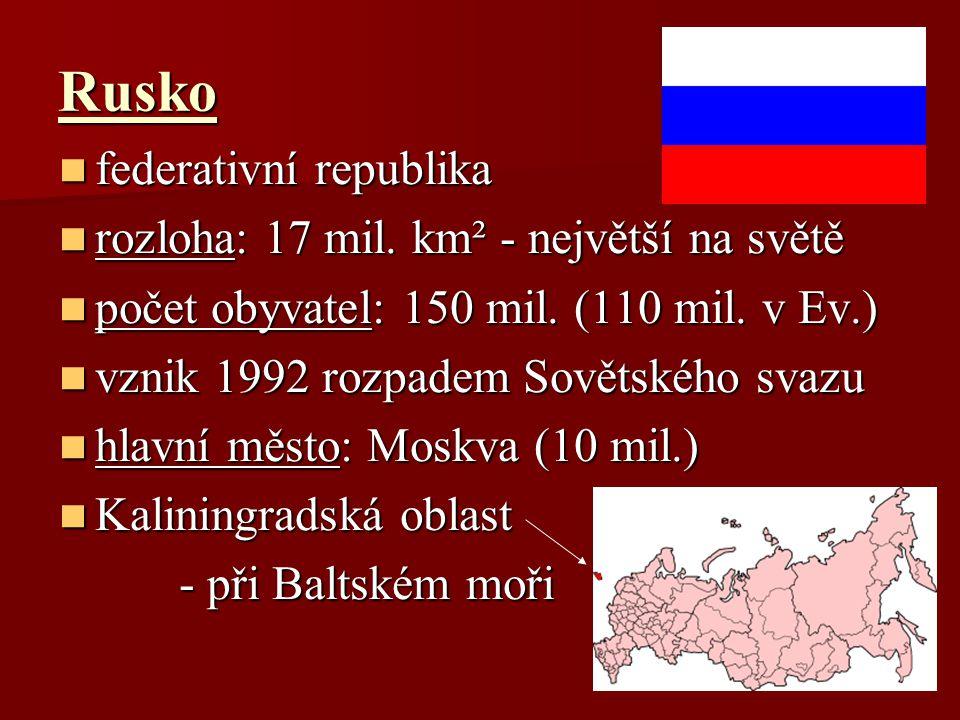 Rusko federativní republika rozloha: 17 mil. km² - největší na světě
