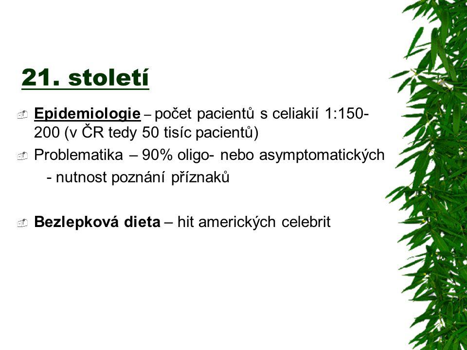 21. století Epidemiologie – počet pacientů s celiakií 1:150-200 (v ČR tedy 50 tisíc pacientů) Problematika – 90% oligo- nebo asymptomatických.