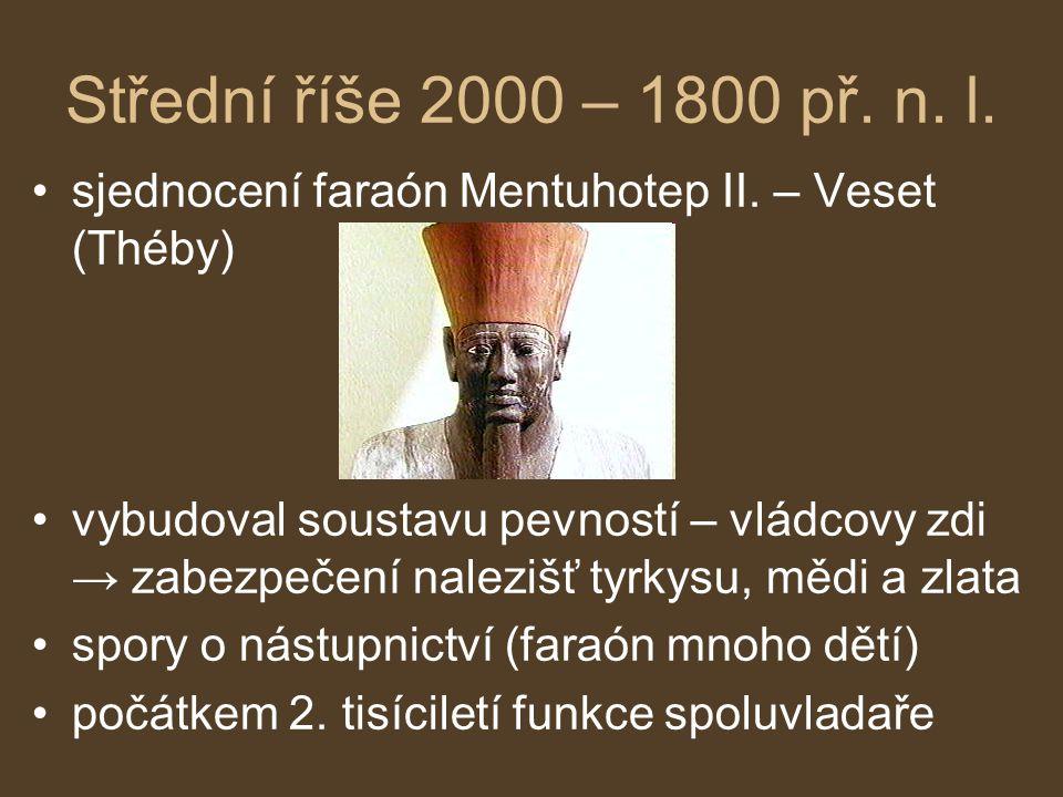 Střední říše 2000 – 1800 př. n. l. sjednocení faraón Mentuhotep II. – Veset (Théby)