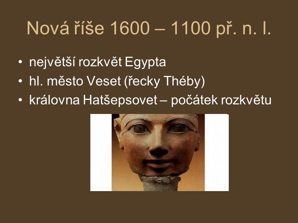 Nová říše 1600 – 1100 př. n. l. největší rozkvět Egypta