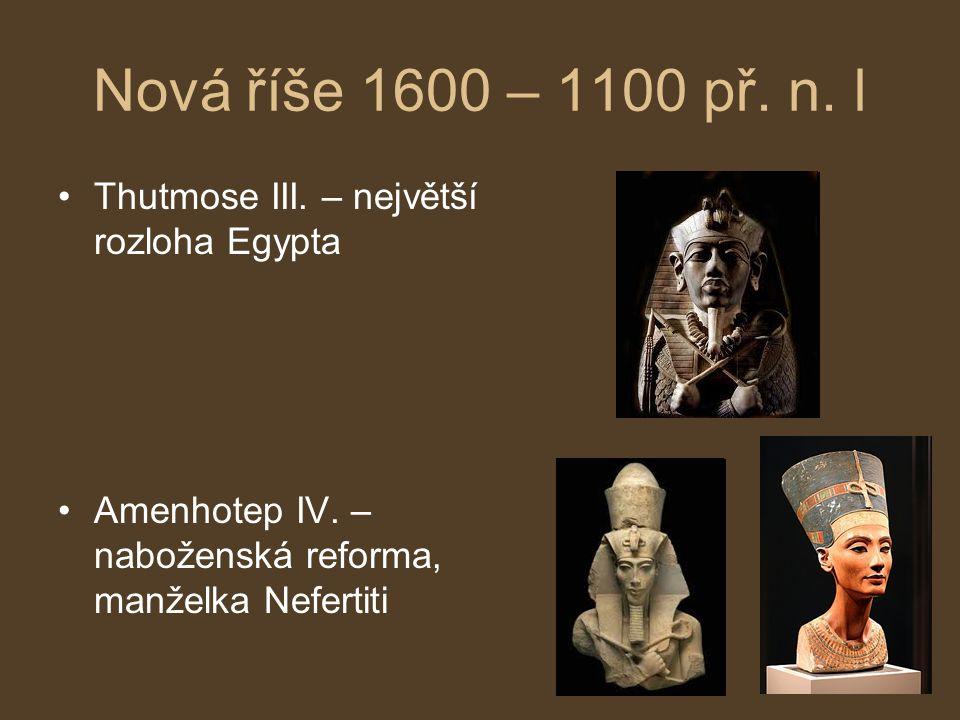 Nová říše 1600 – 1100 př. n. l Thutmose III. – největší rozloha Egypta