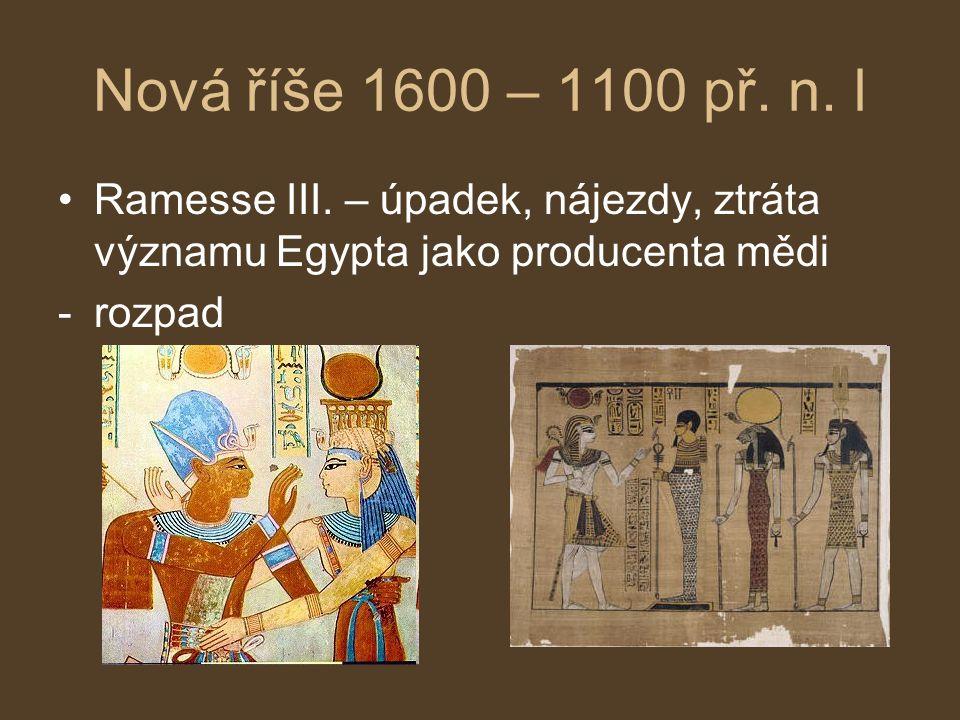 Nová říše 1600 – 1100 př. n. l Ramesse III. – úpadek, nájezdy, ztráta významu Egypta jako producenta mědi.