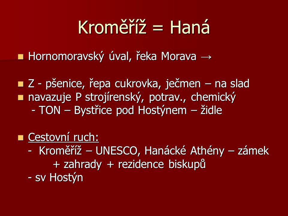 Kroměříž = Haná Hornomoravský úval, řeka Morava →