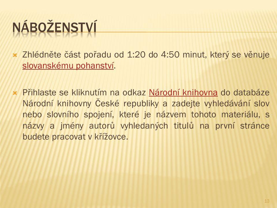 Náboženství Zhlédněte část pořadu od 1:20 do 4:50 minut, který se věnuje slovanskému pohanství.