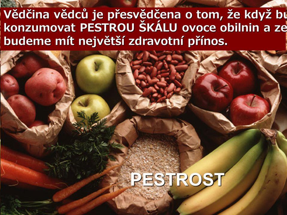 Vědčina vědců je přesvědčena o tom, že když budeme konzumovat PESTROU ŠKÁLU ovoce obilnin a zeleniny budeme mít největší zdravotní přínos.