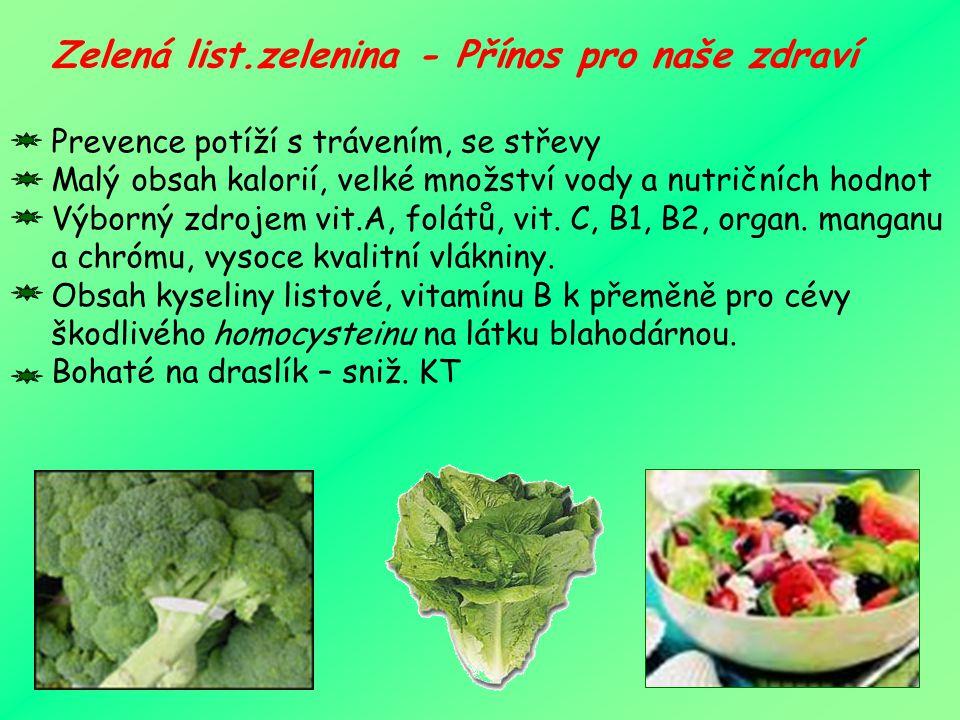 Přínos pro naše zdraví Všechny vitamíny a minerály v salátu jsou specielně výborné při prevenci nebo již při potížích s trávením, se střevy. Díky extrémně malému obsahu kalorií a velkému množství vody, i když jsou často přehlíženy, jsou zelenolisté saláty velmi bohatým jídlem na obsah nutričních hodnot. Jsou výborným zdrojem vitamínu A - ve formě beta-karotenu, folátů, vitamínu C, vitamínu B1, vitamínu B2, organického manganu a chrómu. Saláty jsou velice ceněny jako výborný zdroj vysoce kvalitní vlákniny.