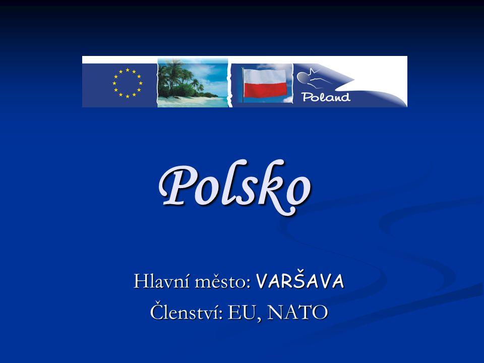 Hlavní město: VARŠAVA Členství: EU, NATO